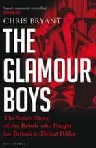 The Glamour Boys - The Secret Story of the Rebels who Fought for Britain to Defeat Hitler ebook by Chris Bryant