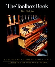 The Toolbox Book - A Craftsman's Guide to Tool Chests, Cabinets and Storage Systems ebook by Jim Tolpin