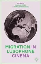 Migration in Lusophone Cinema ebook by C. Rêgo,M. Brasileiro