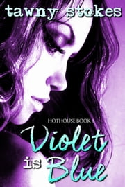 Violet is Blue (Hothouse Series) - Hothouse ebook by Tawny Stokes,Vivi Anna