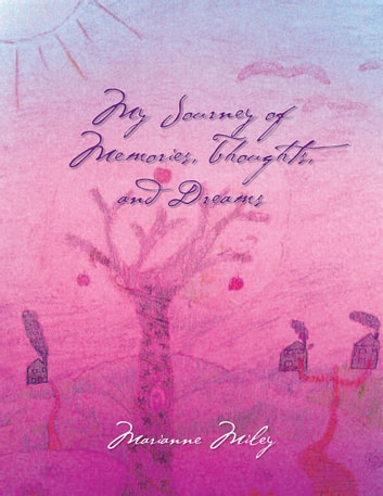 My Journey of Memories, Thoughts, and Dreams ebook by Marianne Miley