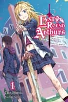 Last Round Arthurs: Scum Arthur & Heretic Merlin, Vol. 1 (light novel) eBook by Taro Hitsuji, Kiyotaka Haimura