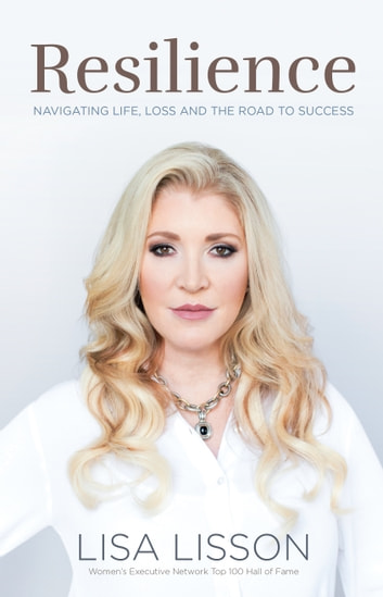 Resilience - Navigating Life, Loss, and the Road to Success ebook by Lisa Lisson
