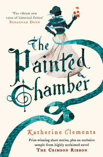 The Painted Chamber (Short Stories from the author of The Crimson Ribbon) ebook by Katherine Clements