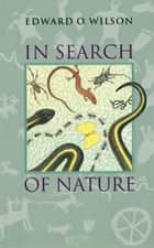 In Search of Nature ebook by Edward O. Wilson,Laura Southworth