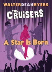 A Star is Born (The Cruisers, Book 3) ebook by Walter Dean Myers