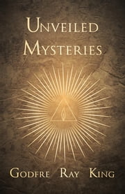 Unveiled Mysteries ebook by Godfre Ray King