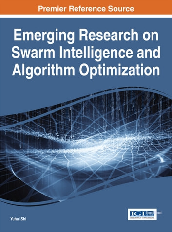 Emerging Research on Swarm Intelligence and Algorithm Optimization ebook by