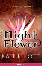 Night Flower - A Court of Fives Novella ekitaplar by Kate Elliott