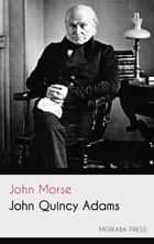 John Quincy Adams ebook by John Morse