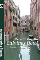 Calvinos Hotel ebook by Peter H. Gogolin
