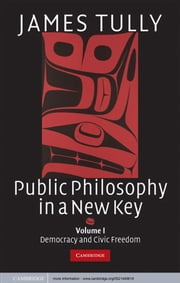 Public Philosophy in a New Key: Volume 1, Democracy and Civic Freedom ebook by James Tully