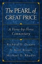 The Pearl of Great Price: A Verse-by-Verse Commentary ebook by Draper, Richard D., Brown,...