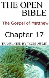 The Open Bible: The Gospel of Matthew: Chapter 17 ebook by Open Bible Matthew