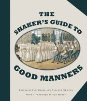 The Shaker's Guide to Good Manners ebook by Flo Morse, Vincent Newton, Flo Morse