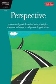 Perspective - An essential guide featuring basic principles, advanced techniques, and practical applications ebook by William F Powell