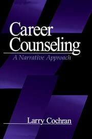 Career Counseling - A Narrative Approach ebook by Dr. Larry Cochran