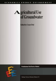 Agricultural Use of Groundwater - Towards Integration Between Agricultural Policy and Water Resources Management ebook by Cesare Dosi