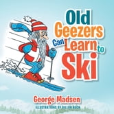 Old Geezers Can Learn to Ski ebook by George Madsen