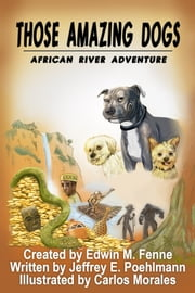 Those Amazing Dogs: African River Adventure ebook by Edwin Fenne