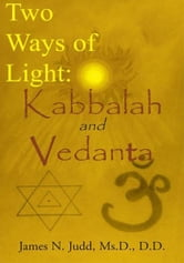 Two Ways of Light: Kabbalah and Vedanta ebook by Ms.D., D.D. James N. Judd