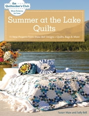 Summer at the Lake Quilts - 11 New Projects from Maw Bell Designs, Quilts, Bags & More ebook by Susan Maw,Sally Bell