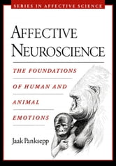 Affective Neuroscience : The Foundations of Human and Animal Emotions ebook by Jaak Panksepp
