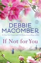 If Not for You - A Novel ebook by Debbie Macomber