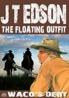 The Floating Outfit 50: Waco's Debt ebook by J.T. Edson