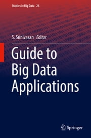 Guide to Big Data Applications ebook by S. Srinivasan