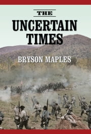 The Uncertain Times ebook by Bryson Maples