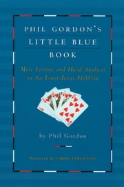 Phil Gordon's Little Blue Book - More Lessons and Hand Analysis in No Limit Texas Hold'em ebook by Phil Gordon
