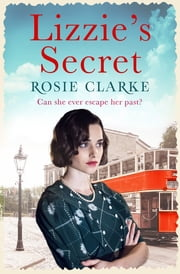 Lizzie's Secret - A gritty heart-warming saga ebook by Rosie Clarke