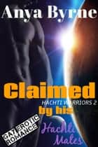 Claimed by His Hachti Mates ebook by Anya Byrne