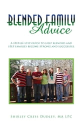 Blended Family Advice - A step-by-step guide to help blended and step families become strong and successful ebook by MA LPC Shirley Cress Dudley