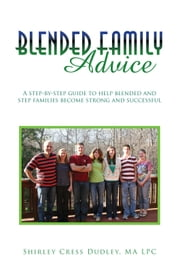 Blended Family Advice - A step-by-step guide to help blended and step families become strong and successful ebook by Kobo.Web.Store.Products.Fields.ContributorFieldViewModel