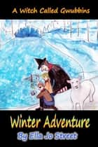 A Witch Called Gwubbins: Winter Adventure ebook by Ella Jo Street