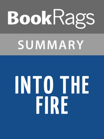 Into the Fire: A Firsthand Account of the Most Extraordinary Battle in the Afghan War by Dakota Meyer Summary & Study Guide ebook by BookRags