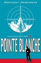 Alex Rider 2- Pointe Blanche ebook by Anthony Horowitz, Annick Le Goyat, Henri Galeron