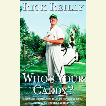Who's Your Caddy? - Looping for the Great, Near Great, and Reprobates of Golf audiobook by Rick Reilly