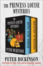 The Princess Louise Mysteries - King and Joker and Skeleton-in-Waiting ebook by Peter Dickinson