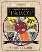 Llewellyn's Complete Book of Tarot - A Comprehensive Guide ebook by Anthony Louis