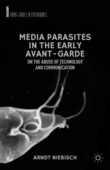 Media Parasites in the Early Avant-Garde - On the Abuse of Technology and Communication ebook by A. Niebisch