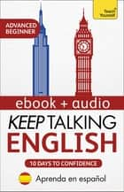 Keep Talking English Audio Course - Ten Days to Confidence - Advanced beginner's guide to speaking and understanding with confidence ebook by Rebecca Moeller