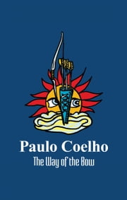 The Way of the Bow ebook by Paulo Coelho
