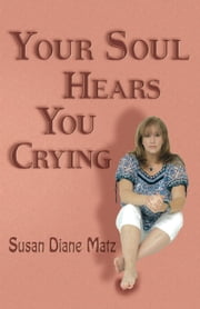 Your Soul Hears You Crying ebook by Susan Diane Matz