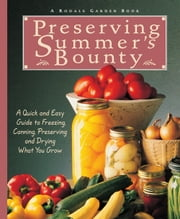 Preserving Summer's Bounty - A Quick and Easy Guide to Freezing, Canning, and Preserving, and Drying What You Grow ebook by Susan McClure,Rodale Food Center