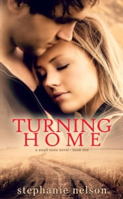 Turning Home - The Small Town Novels, #1 ebook by Stephanie Nelson