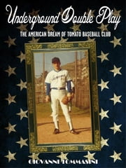 Underground double play - The American Dream of Tomato baseball club ebook by Giovanni Tommasini