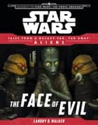 Star Wars Journey to the Force Awakens: The Face of Evil - Tales From a Galaxy Far, Far Away ebook by Landry Quinn Walker